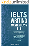 Image for IELTS Writing Masterclass 8.5. Master IELTS Writing Academic + General Task 1 & 2, Including Graphs, Letters, Essay…