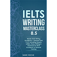 IELTS Writing Masterclass 8.5. Master IELTS Writing Academic + General Task 1 & 2, Including Graphs, Letters, Essay Writing & Grammar for IELTS Academic ... © (IELTS Writing Book) (English Edition)