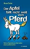 Der Apfel fällt nicht weit vom Pferd: Weitere Episoden aus dem Leben eines Landtierarztes