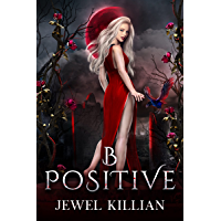 B Positive: An Enemies To Lovers Paranormal Romance (Blood Song Duet Book 1)