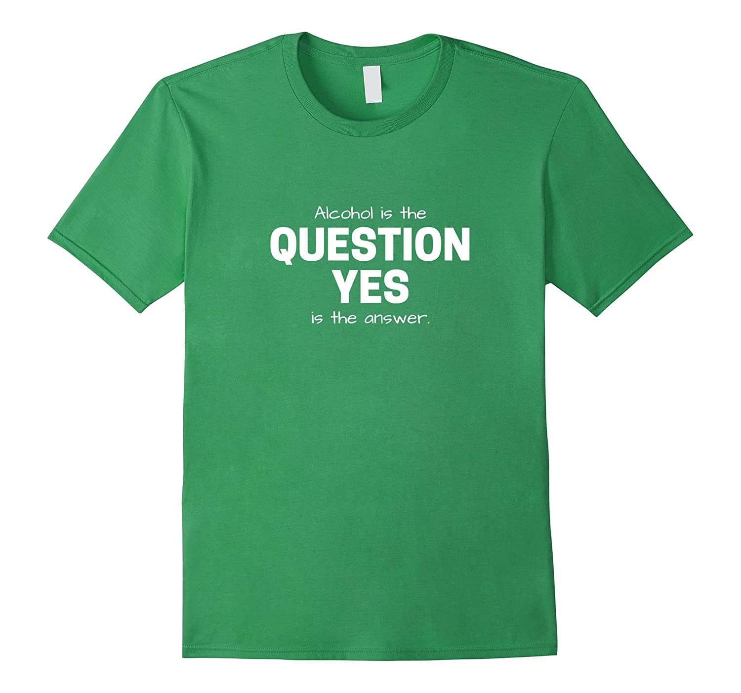 Alcohol is the question Yes is the answer t-shirt-TH