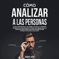 Cómo Analizar a las Personas [How to Analyze People]: La Guía Definitiva Para Leer Rápido a Las Personas Mediante…