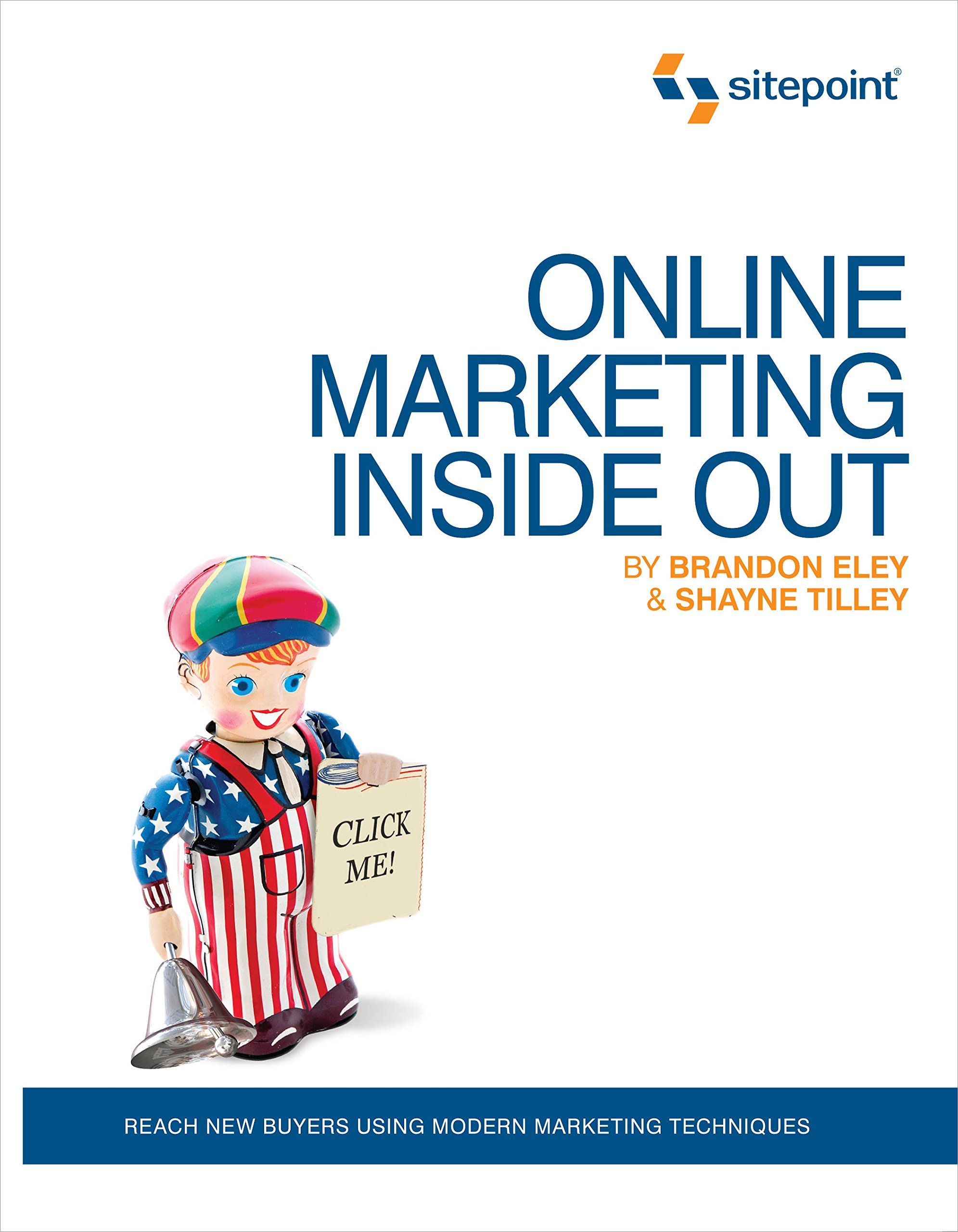 Online Marketing Inside Out (online Marketing: Sitepoint): Brandon Eley,  Shayne Tilley: 9780980576825: Amazon: Books
