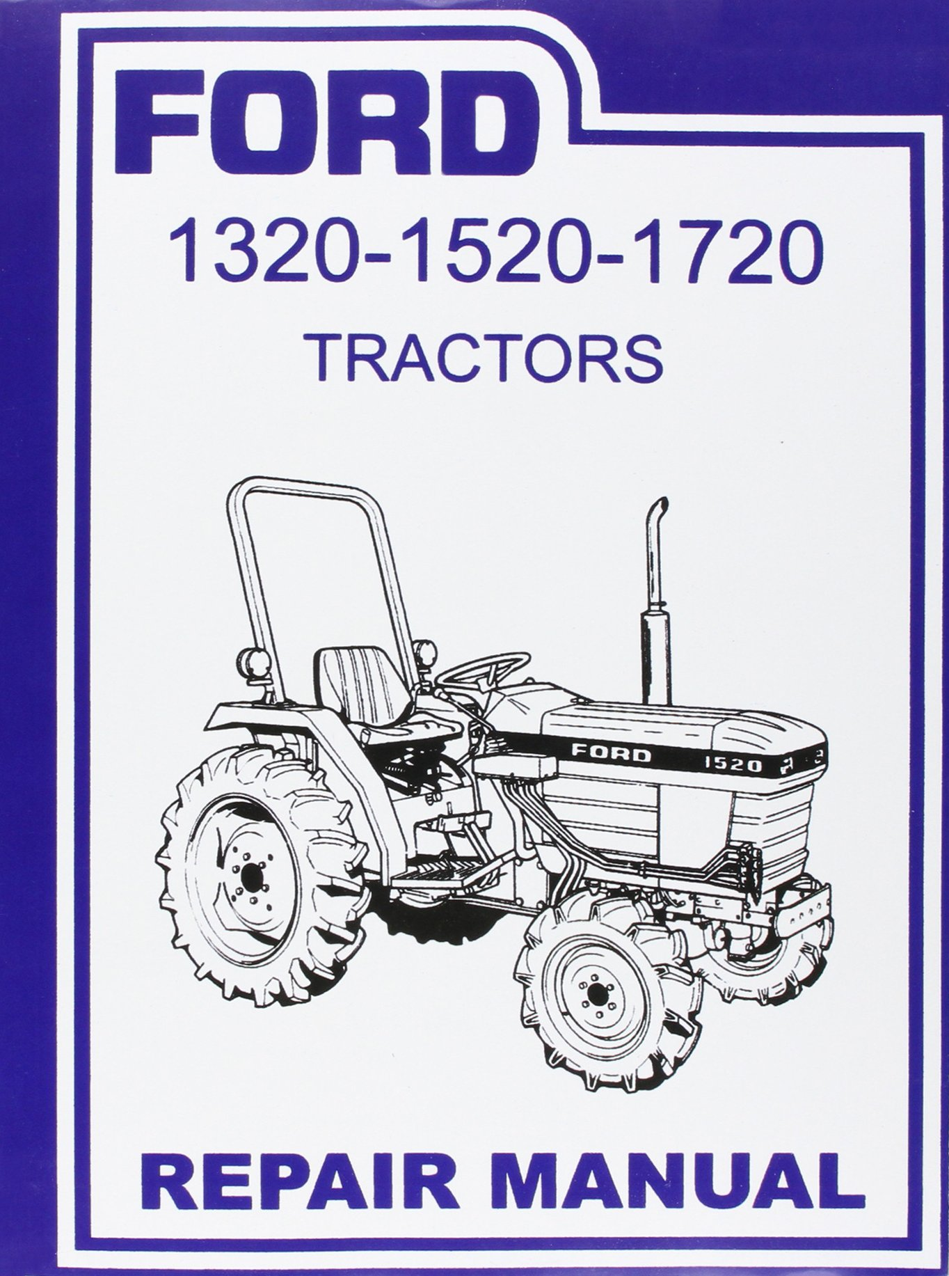 FORD TRACTOR 1320, 1520, 1720 FACTORY REPAIR SHOP & SERVICE MANUAL.  Covering Years 1987 1988 1989 1990 1991 1992 1993 1994 1995 1996 1997 1998  1999 2000: ...