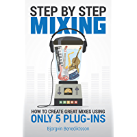 Step By Step Mixing: How to Create Great Mixes Using Only 5 Plug-ins book cover