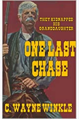 """One Last Chase: The Retired United States Marshal: The Chase: A Western Adventure From The Author of """"Tennyson 'Ten' St. John - The Searcher"""" Kindle Edition"""