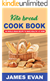 KETO BREAD COOKBOOK: 100 Whole Grain Recipes to Make Healthy Bread