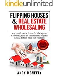 Flipping Houses & Real Estate Wholesaling: 2019-2020 edition - the Ultimate Guide for Beginners on How to Buy, Rehab and...