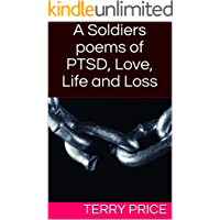A Soldiers poems of PTSD, Love, Life and Loss