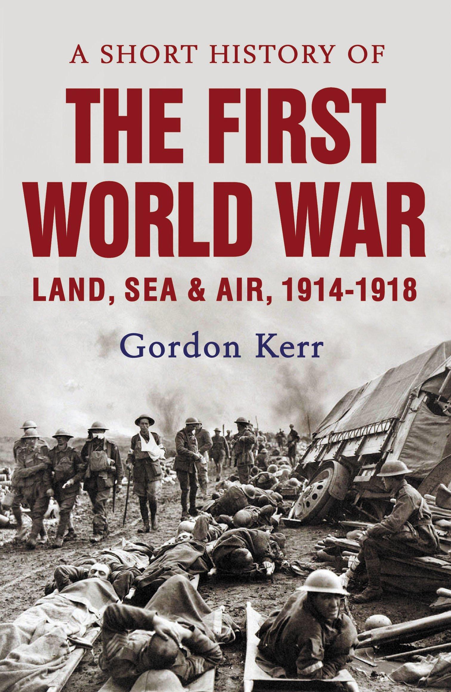 A Short History of the First World War: Land, Sea & Air, 1914-1918 pdf epub