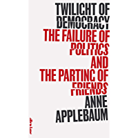Twilight of Democracy: The Failure of Politics and the Parting of Friends (English Edition)