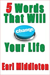 Five Words That Will Change Your Life Kindle Edition