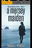 A Mersey Maiden: An International Crime Mystery (Mersey Murder Mysteries Book 3)