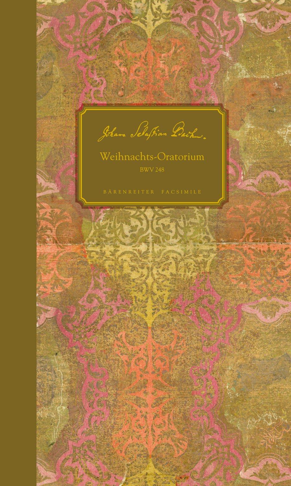 Weihnachts-Oratorium BWV 248 (Faksimile der autographen Partitur in der Staatsbibliothek zu Berlin - Preußischer Kulturbesitz, Musikabteilung mit ... musicologica II/54 / Bärenreiter Facsimile