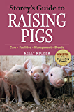 Storey's Guide to Raising Pigs, 3rd Edition: Care, Facilities, Management, Breeds (Storey's Guide to Raising)