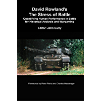 David Rowland's The Stress of Battle: Quantifying Human Performance in Battle for Historical Analysis and Wargaming (English Edition)