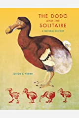 The Dodo and the Solitaire: A Natural History (Life of the Past) Kindle Edition