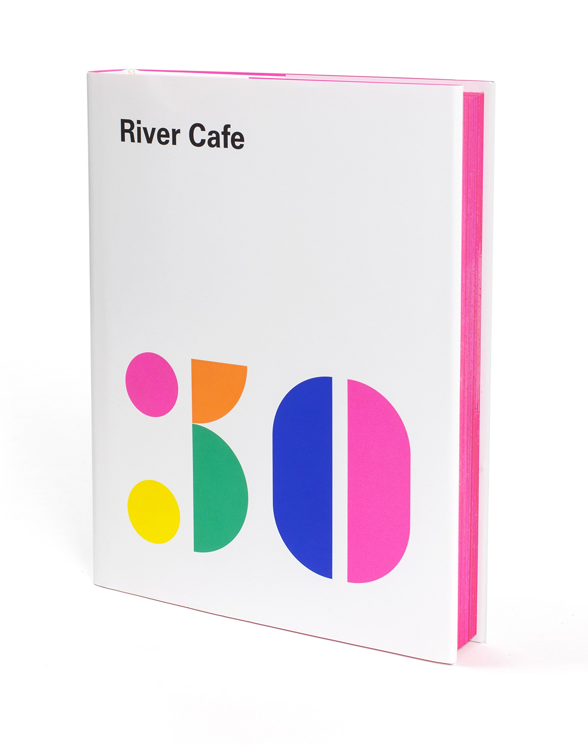 River Cafe 30  Simple Italian Recipes From An Iconic Restaurant