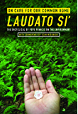 On Care for Our Common Home, Laudato Si': The Encyclical of Pope Francis on the Environment