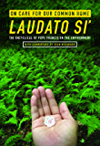 On Care for Our Common Home, Laudato Si': The Encyclical of Pope Francis on the Environment (Ecology & Justice)