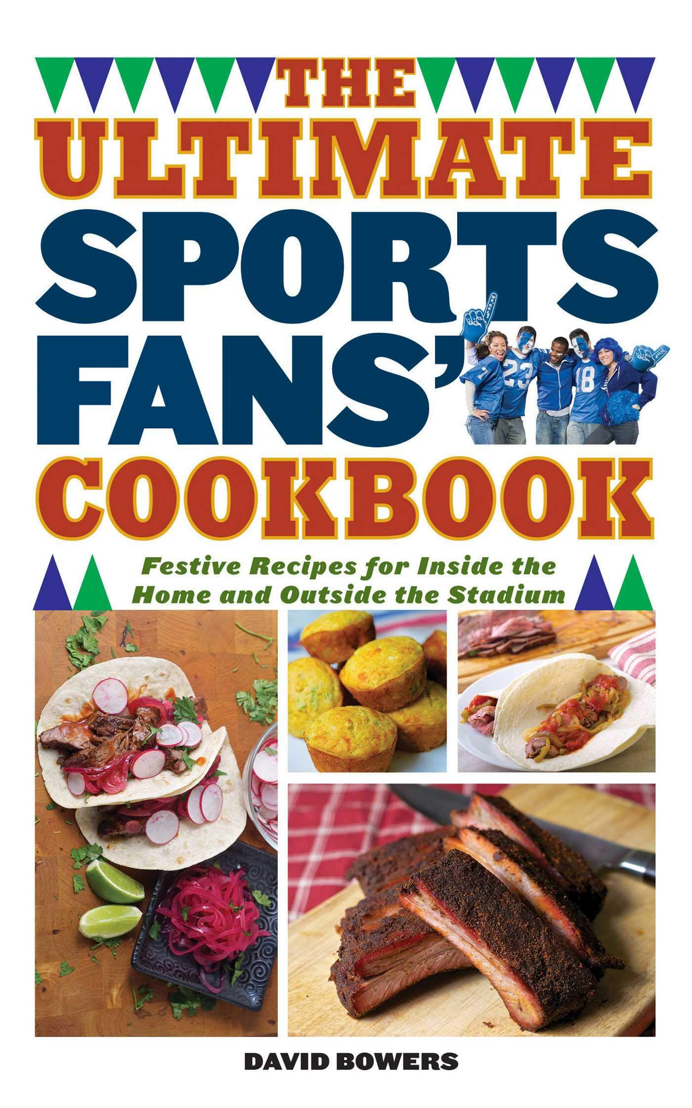The Ultimate Sports Fans Cookbook Festive Recipes For Inside The