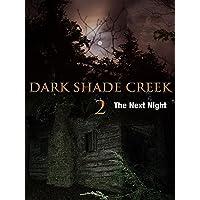 Dark Shade Creek 2 - The Next Night