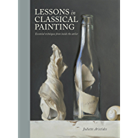 Lessons in Classical Painting: Essential Techniques from Inside the Atelier (English Edition)