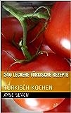 240 leckere türkische Rezepte: TÜRKISCH KOCHEN (German Edition)