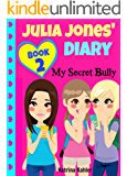 JULIA JONES' DIARY: My Secret Bully - Book 2: Diary Book for Girls 9-12