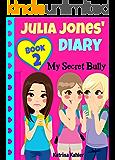 JULIA JONES' DIARY: My Secret Bully - Book 2: Diary Book for Girls 9-12