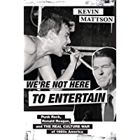 We're Not Here to Entertain: Punk Rock, Ronald Reagan, and the Real Culture War of 1980s America book cover