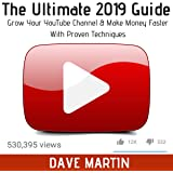 YouTube: The Ultimate 2019 Guide to Grow Your YouTube Channel, Make Money Fast with Proven Techniques and Foolproof Step by Step Strategies