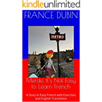 Merde, It's Not Easy to Learn French: A Story In Easy French with Exercises and English Translation (French Edition)