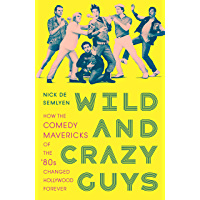 Wild and Crazy Guys: How the Comedy Mavericks of the '80s Changed Hollywood Forever (English Edition)