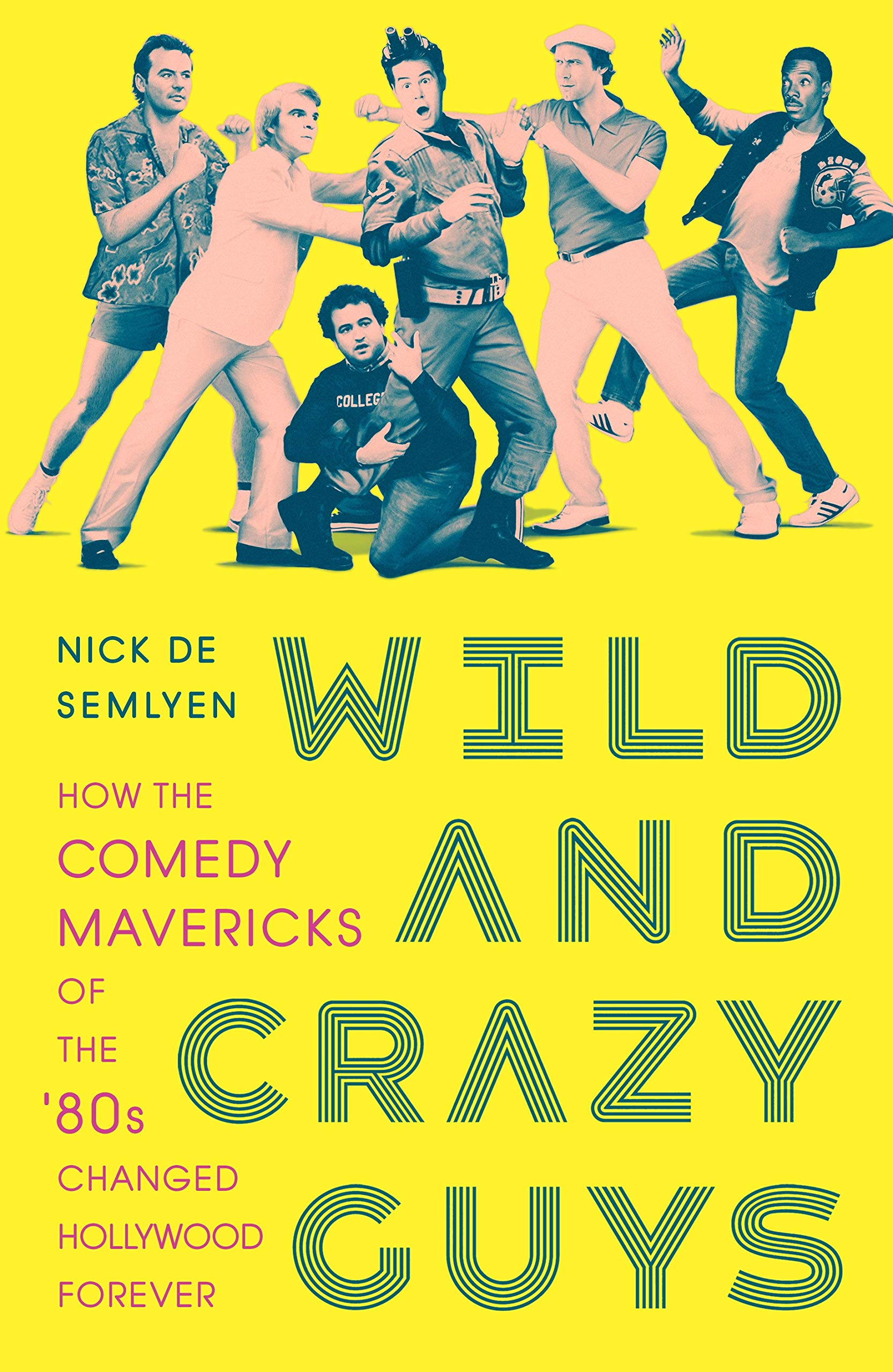 Wild and Crazy Guys: How the Comedy Mavericks of the '80s Changed Hollywood Forever por Nick de Semlyen