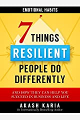 Emotional Habits: The 7 Things Resilient People Do Differently (And How They Can Help You Succeed in Business and Life) Kindle Edition