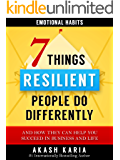 Emotional Habits: The 7 Things Resilient People Do Differently (And How They Can Help You Succeed in Business and Life)