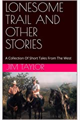 LONESOME TRAIL AND OTHER STORIES: A Collection Of Short Tales From The West Kindle Edition