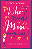 Who Needs Men Anyway?: A perfect feel-good romantic comedy filled with sass