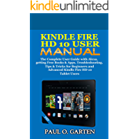 Kindle Fire HD 10 User Manual: The Complete User Guide with Alexa, getting Free Books & Apps, Troubleshooting, Tips…