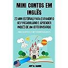 Mini Contos em Inglês para Iniciantes e Intermediários: 23 Mini Estórias para Expandir o Seu Vocabulário e Aprender Inglês de