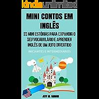 Mini Contos em Inglês para Iniciantes e Intermediários: 23 Mini Estórias para Expandir o Seu Vocabulário e Aprender Inglês de um Jeito Divertido
