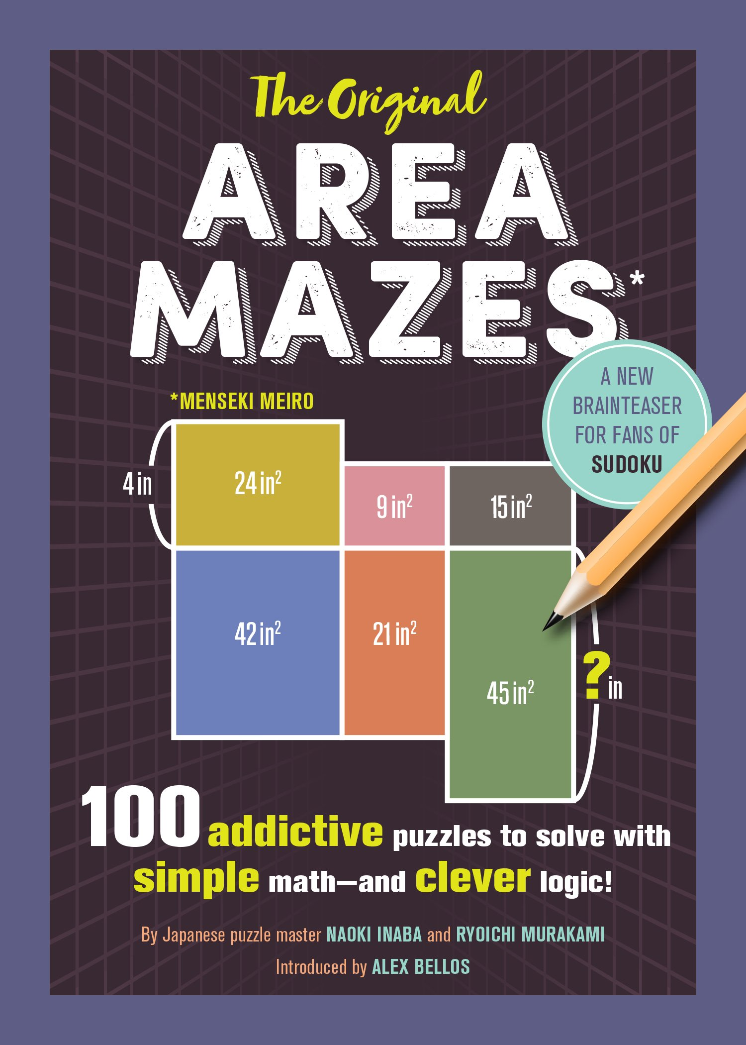 The Original Area Mazes: 100 Addictive Puzzles to Solve with Simple Math--And Clever Logic!