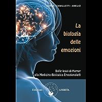 La biologia delle emozioni: Dalle leggi di Hamer alla Medicina Biologica Emozionale (Ben-essere)