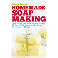 Soap Making: How To Make Homemade Soap: 32 Easy DIY Homemade Soap Recipes for Home (Homemade Body Butter Recipes and Soap Book 1) (English Edition)