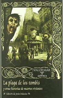 La plaga de los zombis: Y otras historias de muertos vivientes (Gótica)