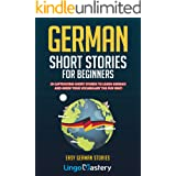 German Short Stories For Beginners: 20 Captivating Short Stories To Learn German & Grow Your Vocabulary The Fun Way! (Easy Ge