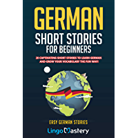 German Short Stories For Beginners: 20 Captivating Short Stories To Learn German & Grow Your Vocabulary The Fun Way…