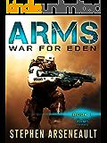 ARMS War for Eden: (ARMS Book 1)