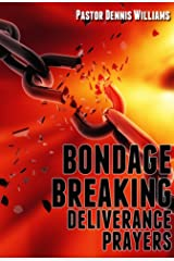 Bondage Breaking Deliverance Prayers Kindle Edition